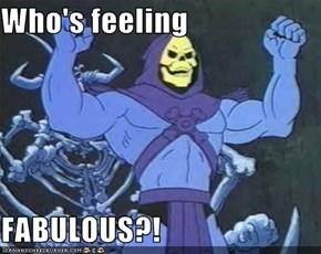 Who's feeling  FABULOUS?!