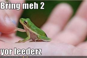 Bring meh 2  yor leederz