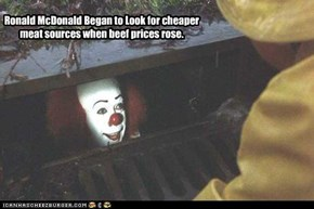 Ronald McDonald Began to Look for cheaper meat sources when beef prices rose.