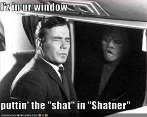 "I'z in ur window  puttin' the ""shat"" in ""Shatner"""