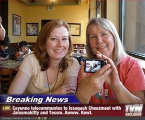 Breaking News - Cayenne telecommuntes to Issaquah Cheezmeet with Jamamakitty and Tessm. Awww. Kewt.