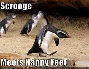 Scrooge  Meets Happy Feet