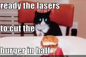 ready the lasers to cut the burger in half