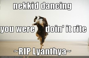 nekkid dancing you were      doin' it rite ~RIP Lyanthya~