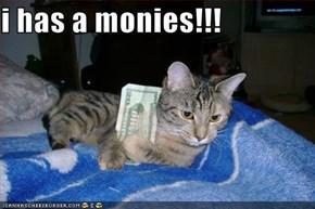 i has a monies!!!