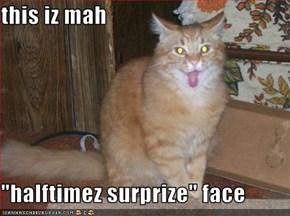 """this iz mah  """"halftimez surprize"""" face"""