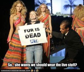 So... she wants we should wear the live stuff?