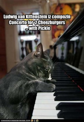 Ludwig van Kittenstein iz compozin Concerto for  2 Cheezburgers   ... with Pickle