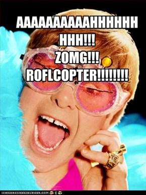 AAAAAAAAAAHHHHHHHHH!!! ZOMG!!! ROFLCOPTER!!!!!!!!