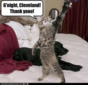 G'night, Cleveland! Thank yooo!