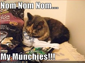 Nom Nom Nom....  My Munchies!!!