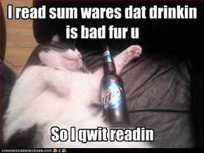 I read sum wares dat drinkin is bad fur u