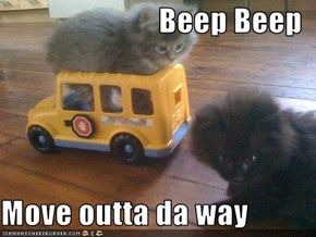 Beep Beep  Move outta da way