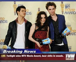 Breaking News - Twilight wins MTV Movie Award, bear shits in woods.