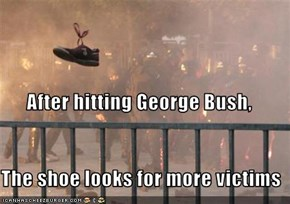 After hitting George Bush, The shoe looks for more victims