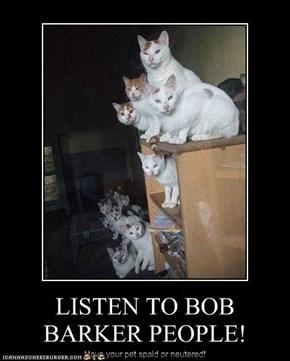 LISTEN TO BOB BARKER PEOPLE!