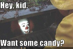 Hey, kid.  Want some candy?