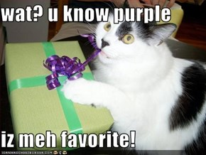 wat? u know purple   iz meh favorite!