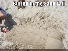 Buried in the Sand Fail