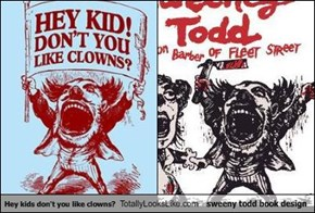 Hey kids don't you like clowns? Totally Looks Like sweeny todd book design