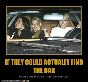 IF THEY COULD ACTUALLY FIND THE BAR