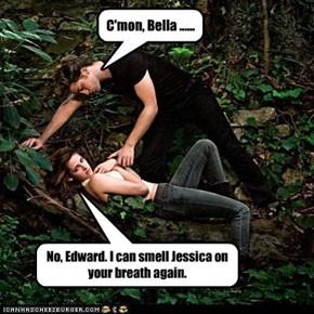 C'mon, Bella ......