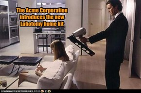 The Acme Corporation introduces the new Lobotomy home kit