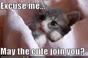 Excuse me...  May the cute join you?