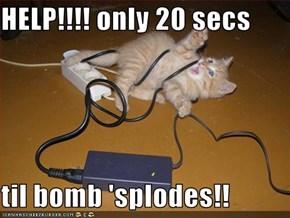 HELP!!!! only 20 secs  til bomb 'splodes!!