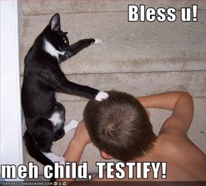 Bless u!  meh child, TESTIFY!