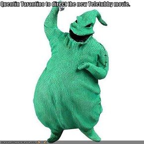Quentin Tarantino to direct the new Teletubby movie.