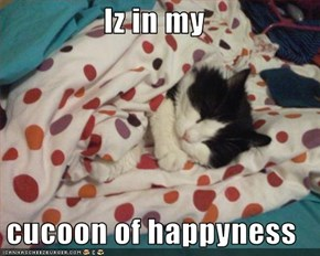 Iz in my  cucoon of happyness