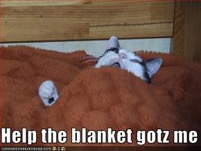 Help the blanket gotz me