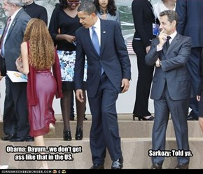 Obama: Dayum...we don't get ass like that in the US.