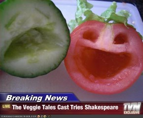 Breaking News - The Veggie Tales Cast Tries Shakespeare
