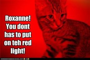 Oh Noes Roxanne!