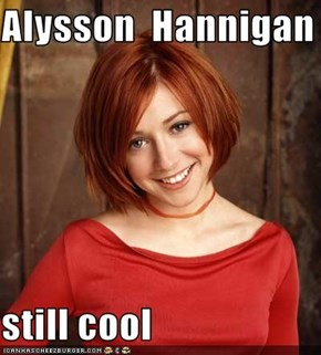 Alysson  Hannigan   still cool