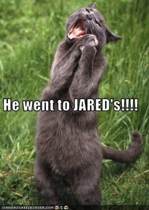 He went to JARED's!!!!