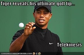 Tiger reveals his ultimate golf tip...  Telekinesis