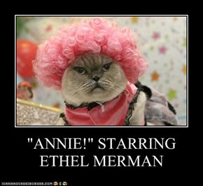 """ANNIE!"" STARRING ETHEL MERMAN"