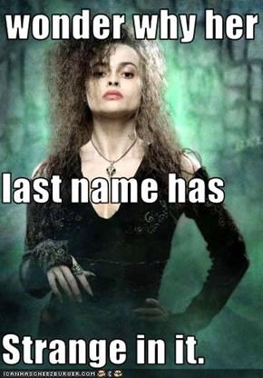 I wonder why her last name has Strange in it.