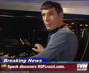 Breaking News - Spock discovers ROFLrazzi.com.
