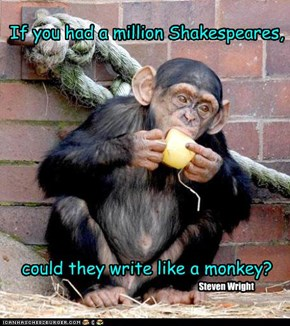 If you had a million Shakespeares,