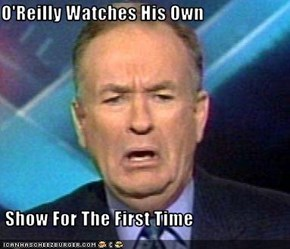 O'Reilly Watches His Own   Show For The First Time