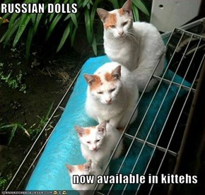 RUSSIAN DOLLS  now available in kittehs