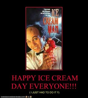HAPPY ICE CREAM DAY EVERYONE!!!