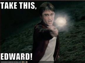 TAKE THIS,  EDWARD!