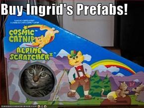 Buy Ingrid's Prefabs!