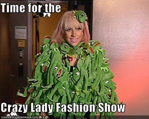 Time for the  Crazy Lady Fashion Show