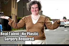 Real Talent:  No Plastic Surgery Required.